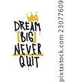 Dream big never quit. Color inspirational vector 23077609