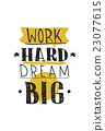 Work hard dream big. Color inspirational vector 23077615