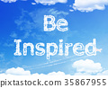 Be inspired text on the sky. 35867955