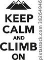 Keep calm and climb on 38264946