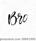 Bro. Ink hand lettering. Modern brush calligraphy 38901995