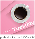 Tuesday, coffee, cup 39559532