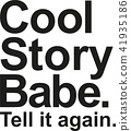 Cool story babe. Tell it again. 41935186