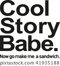 Cool story babe. Now go make me a sandwich. 41935188