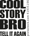 Cool story bro. Slogan design 41935196