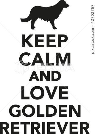 Keep calm and love Golden retriever 42702767