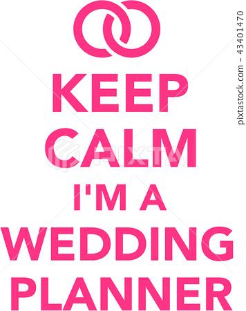 Keep calm I am a Wedding planner 43401470