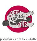 Stop wearing fur. 47794407
