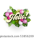 Text Hello with pink balloons and tropical leaves 53856209