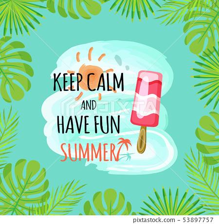 Keep Calm and Have Fun Summer Ice Cream Foliage 53897757