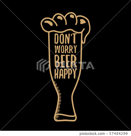 Dont worry beer happy vector concept label or vintage brown poster. vector funky beer quote or 57484299