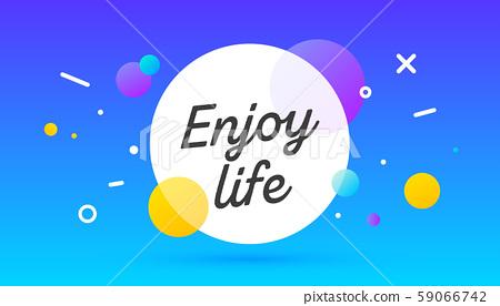 Enjoy Life, speech bubble. Banner, poster, speech bubble 59066742