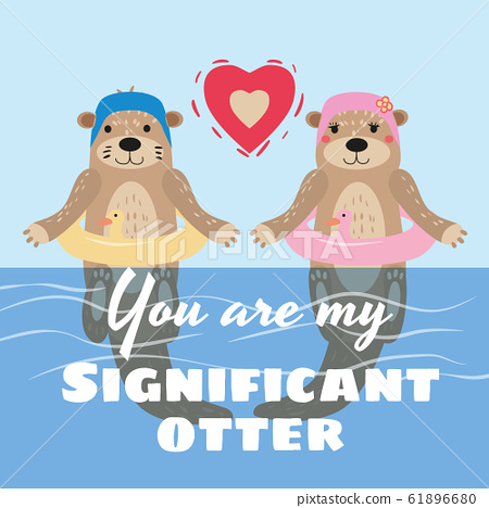 Significant Otter Valentines Day greeting card. Cute otter couple in water in swimming caps and rubber rings greeting card with text You Are My Significant Otter. Vector illustration isolated cartoon 61896680