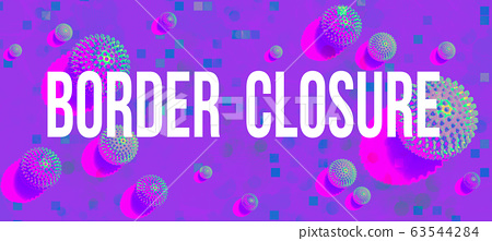 Border Closure Theme with viral objects 63544284