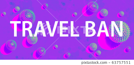 Travel Ban theme with viral objects 63757551