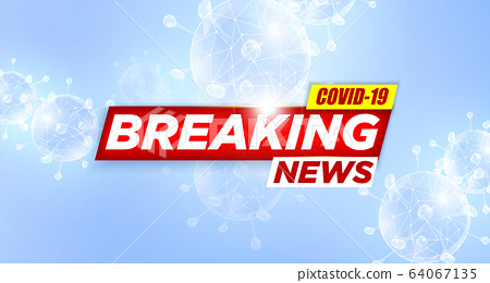 Breaking News report COVID-19, Corona virus outbreak and influenza in 2020. Bright red headline with inscription BREAKING NEWS on blue with abstract COVID-19 virus. Coronavirus Concept Vector. Red 64067135