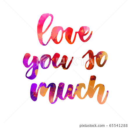 Love you so much -watercolor lettering 65541288