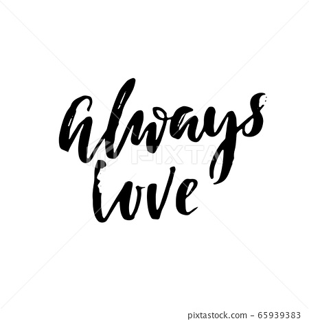 Always love. Hand drawn romantic phrase. Ink illustration. Dry brush calligraphy. Valentines day card. 65939383
