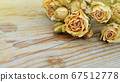 Dried bunch of rose flowers. Transience of time 67512778