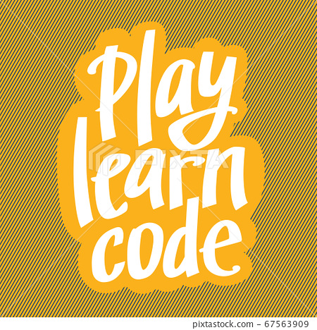 A vector image with a lettering play learn code. A 67563909