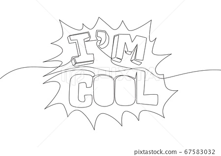Single continuous line drawing of motivational and inspirational lettering typography quote - I'm Cool.  67583032