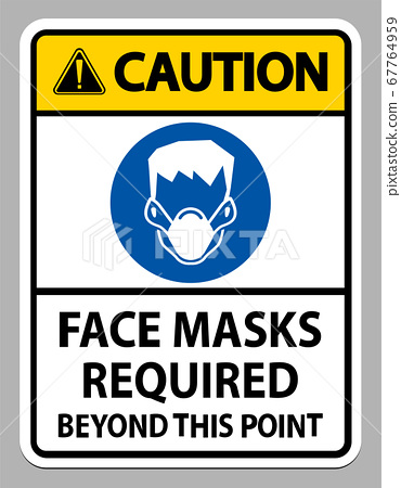 Caution Face Masks Required Beyond This Point Sign Isolate On White Background 67764959