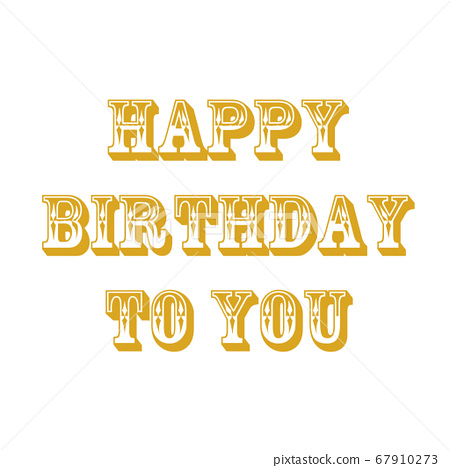 HAPPY BIRTHDAY TO YOU 67910273
