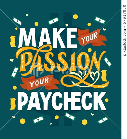 Motivational quote Make Your Passion Your Paycheck. Outstanding inspirational phrase. Vector illustration. 67917950