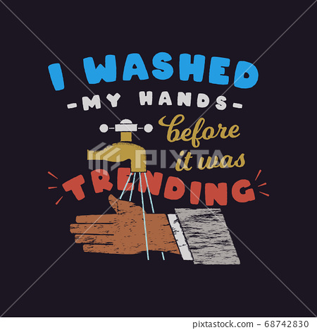 I Washed My Hands Before It Was Trending design with tap and hands. Hand drawn trendy poster about importance of washing hands and COVID-19 coronavirus situation in the World. Stock vector 68742830