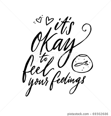 It's okay to feel your feelings. Inspirational support quote about negative emotions and validation. Black vector saying isolated on white background 69302686