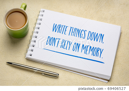 write things down, do not rely on memory 69406527