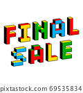 Final Sale text in style of old 8-bit games. Vibrant colorful 3D Pixel Letters. Creative digital 69535834
