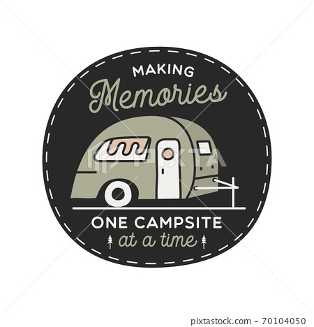 Vintage camping RV logo, adventure emblem illustration design. Outdoor label with car, caravan and text - Making memories one campsite at a time. Unusual linear hipster style sticker. Stock vector. 70104050
