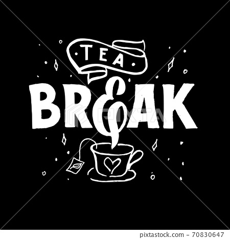 Motivational quote Tea break. Hand lettering phrase with cup of hot drink. Script. Vector illustration. 70830647