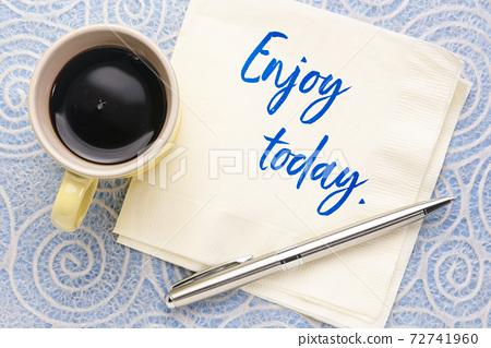 enjoy today reminder on a napkin 72741960