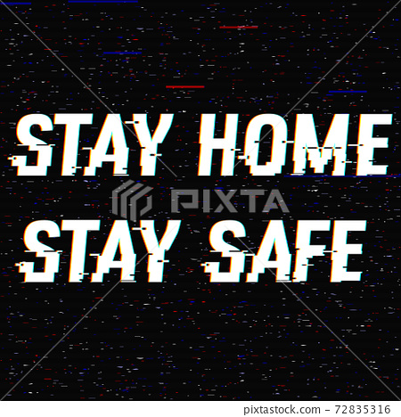 Stay Home Stay Safe vector glitch text. Stop Novel virus outbreak covid-19 2019-nCoV symptoms 72835316