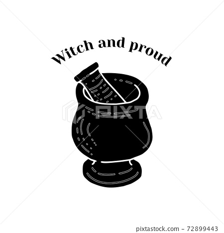 Hand drawn silhouette of mortar and pestle with magic potion. Text witch and proud. Magic art vector 72899443