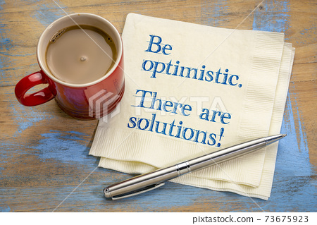 Be optimistic. There are solutions. 73675923