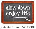 Slow down, enjoy life 74819993