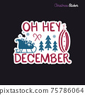 Christmas sticker design. Xmas calligraphy label with quote - Oh hey december. Illustration for greeting card, t-shirt print, mug design. Stock 75786064