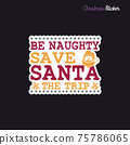 Christmas sticker design. Xmas calligraphy label with quote - Be naughty save santa the trip. Illustration for greeting card, t-shirt print, mug design. Stock 75786065
