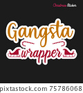 Christmas sticker design. Xmas calligraphy label with quote - Gangsta wrapper. Illustration for greeting card, t-shirt print, mug design. Stock 75786068