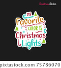 Christmas sticker design. Xmas calligraphy label with quote - My favorite color is Christmas Lights. Illustration for greeting card, t-shirt print, mug design. Stock 75786070