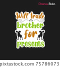 Christmas sticker design. Xmas calligraphy label with quote - Will trade brother for presents. Illustration for greeting card, t-shirt print, mug design. Stock 75786073