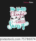 Christmas sticker design. Xmas calligraphy label with quote - The world changes when it snows. Illustration for greeting card, t-shirt print, mug design. Stock 75786074