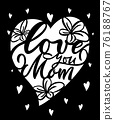 Mothers day card design. Motivational quote Love you mom with flower and hearts. For paper cutting machine. Template of postcard, invitation. 76188767