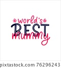Mothers day quote World s Best Mummy, hand draw flower. Script lettering. Pink color. Vector phrase for t shirt print, 76296243